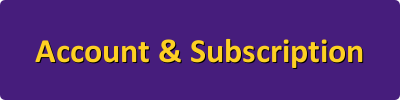Account and Subscription questions, click here